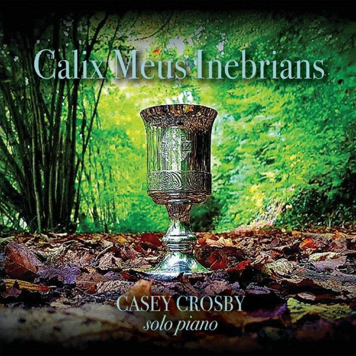 Calix Meus Inebrians | Casey Crosby Image