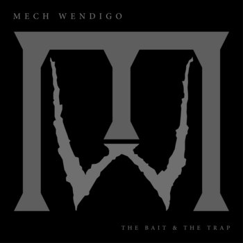 The Bait & The Trap by Mech Wendigo