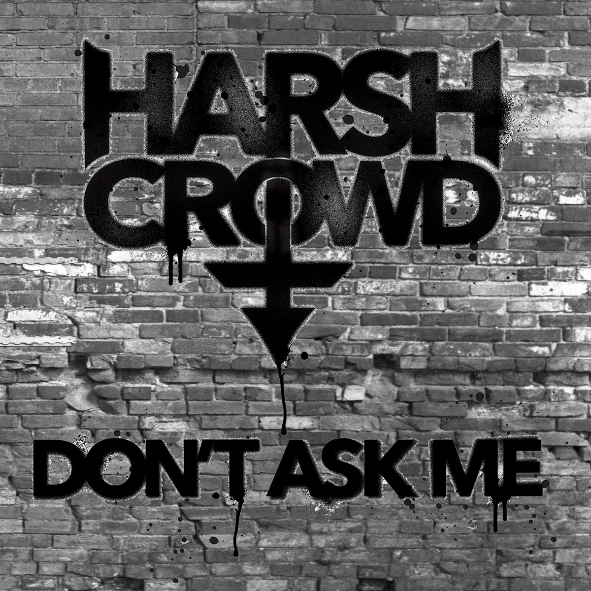 don t ask me harsh crowd