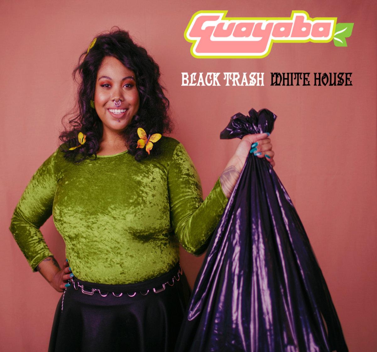 Black Trash/White House | Guayaba