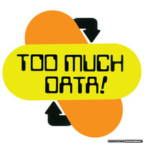 Too Much Data (+ Patrick Topping & DJ Boneyard Remixes) cover art