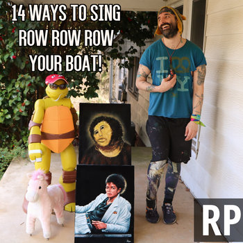 14 Ways To Sing Row Row Row Your Boat, by RP (Rob Potylo!)
