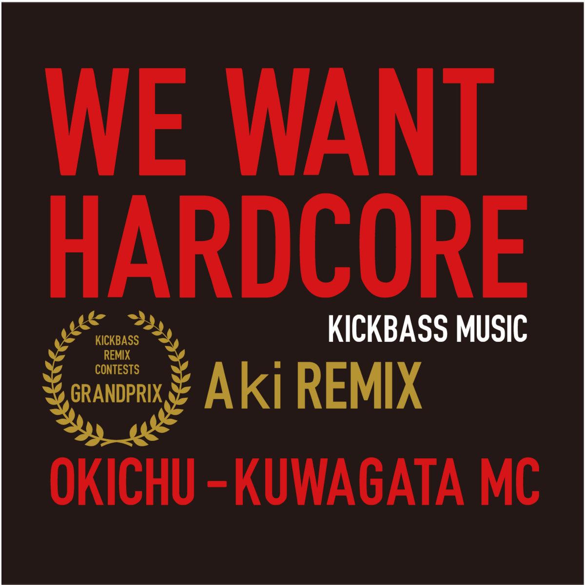 We Want Hardcore (Aki REMIX)   kickbass