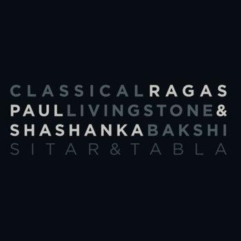 Classical Ragas by Paul Livingstone & Shashanka Bakshi