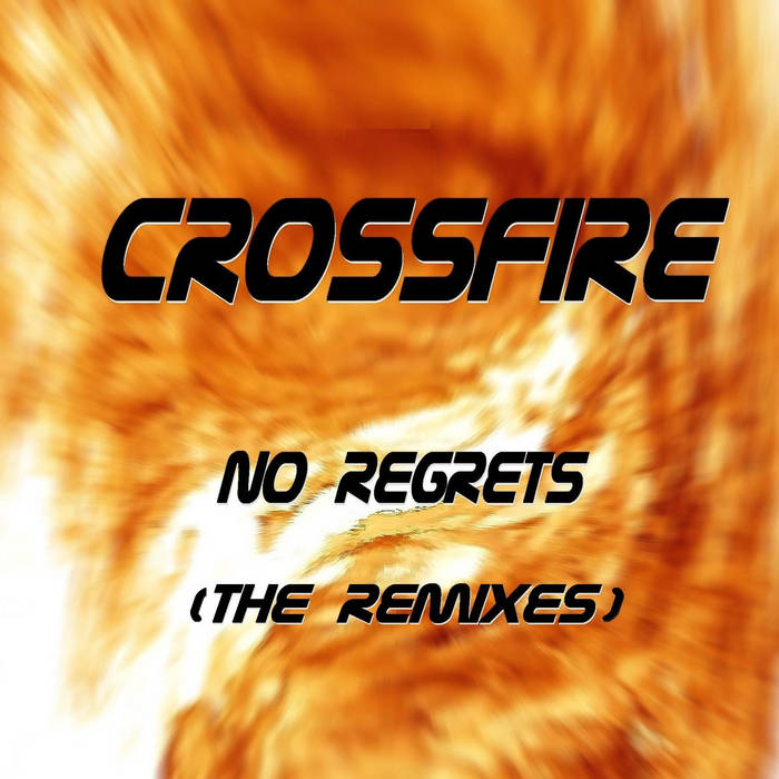 Crossfire - No Regrets [The Remixes] (EP)