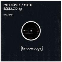 [BR147] : Mehdispoz / M.H.D. - Ecstacid ep [Remastered Edition] cover art