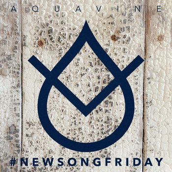 #newsongfriday by AQUAVINE