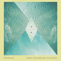 Mikrokristal - Hidden Way Between Some Rains cover art