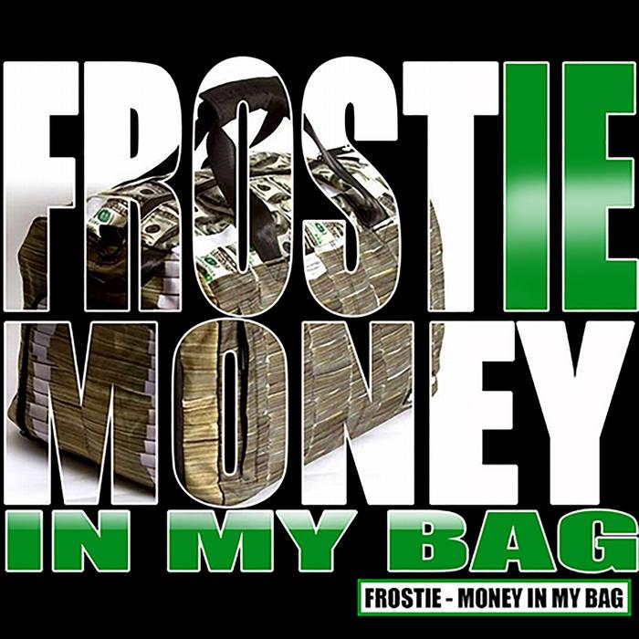 frostie - money in my bag