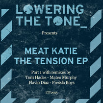 Meat Katie - The Tension EP Pt1(Remixes by Tom Hades, Mateo Murphy, Pressla Boys, Flavio Diaz) cover art