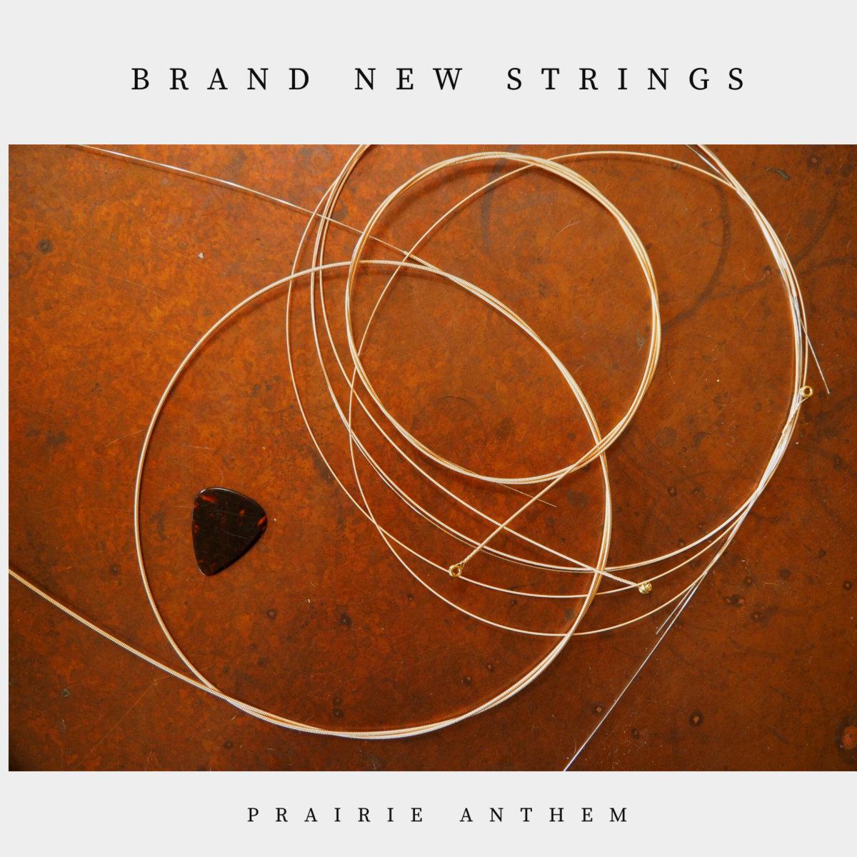 Brand New Strings by Prairie Anthem