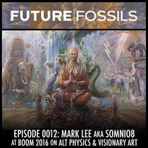0012 - Mark Lee aka Somnio8 (Alt Physics & Visionary Art) cover art