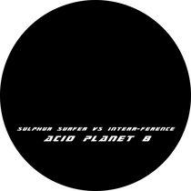 (Acid Planet 8) Sulpher Surfer vs Interr-Ference cover art