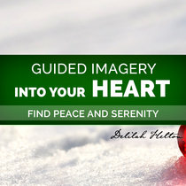 Journey Into Your Heart - A Guided Visualization for Inner Peace and Serenity cover art