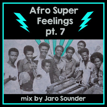 Afro Super Feelings Pt. 7 by Jaro Sounder
