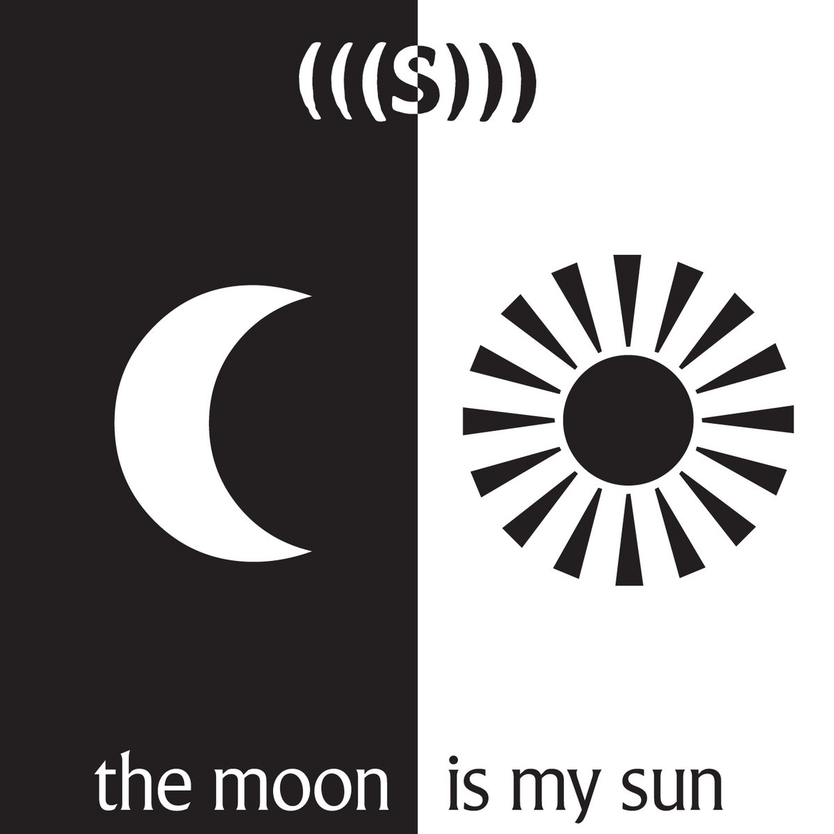 The Moon Is My Sun S