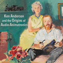 Ken Anderson and the Origins of Audio-Animatronics - Part 3 cover art