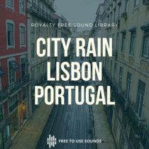 Rain Sounds City   Urban Rain Sound Effects Library   Lisbon, Portugal cover art