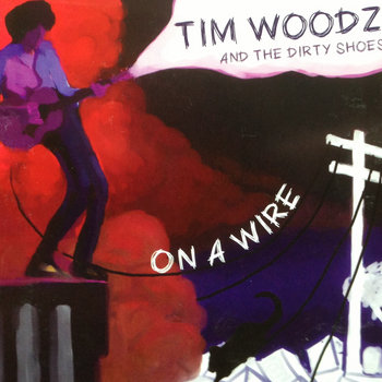 On the Wire by Tim Woodz and the Dirty Shoes