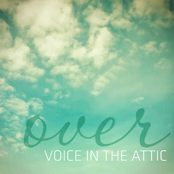 Over by VOICE IN THE ATTIC