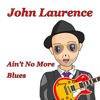 Ain't No More Blues by John Laurence