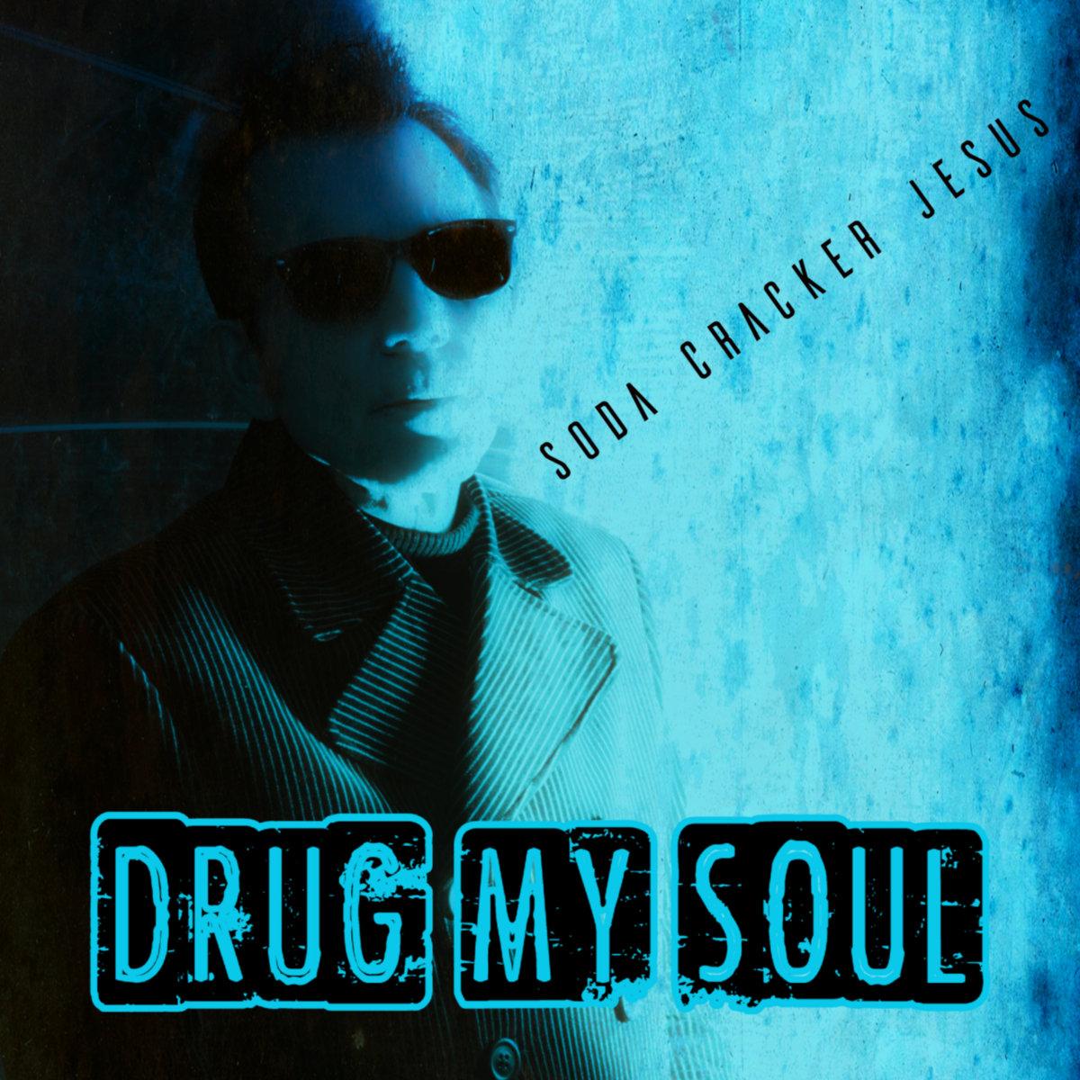 Drug My Soul by Soda Cracker Jesus