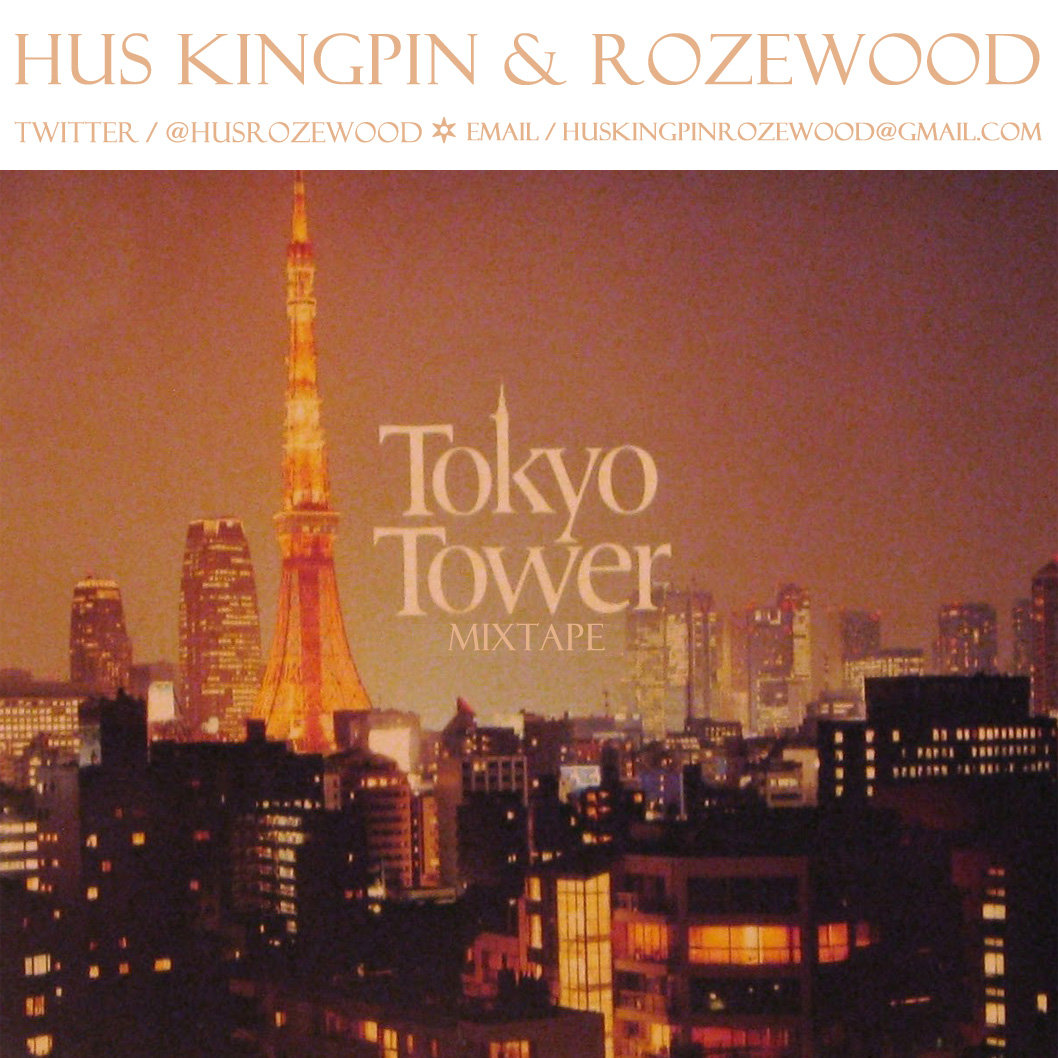 From Tokyo Tower Mixtape By Hus Kingpin Rozewood