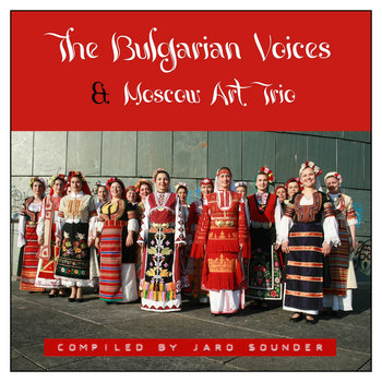 The Bulgarian Voices & Moscow Art Trio by Jaro Sounder