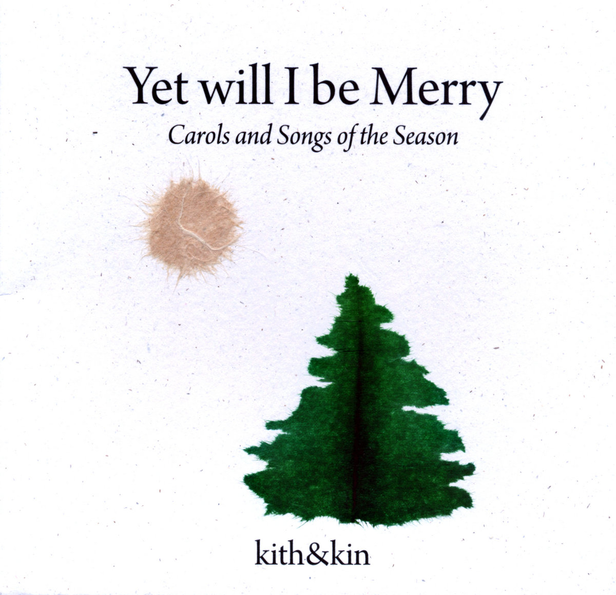 Yet Will I Be Merry - Carols and Songs of the Season | kith & kin