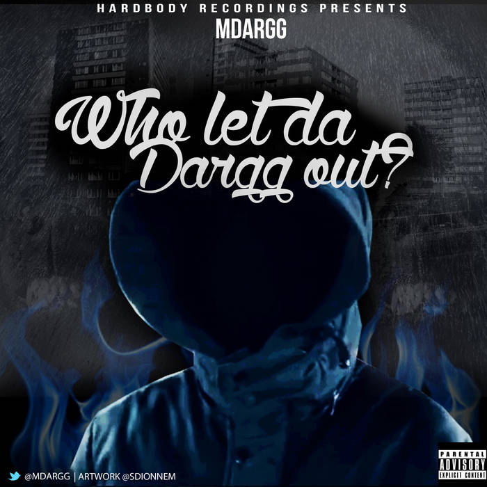 MDargg - Who Let Da Dargg Out ? [The Mixtape] Hosted By DollarShines and YM cover art