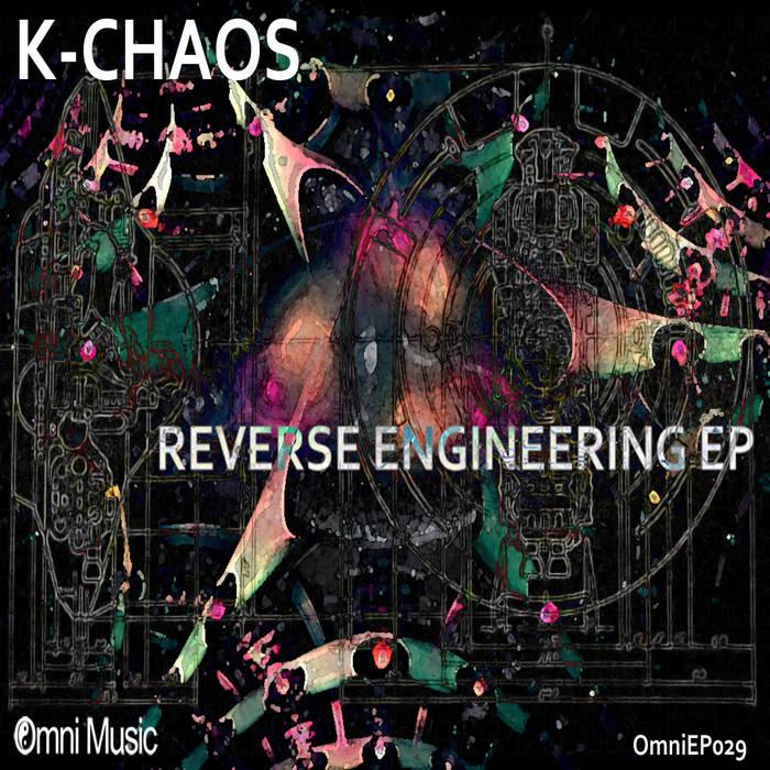 K-Chaos - Reverse Engineering EP | Omni Music