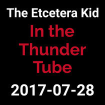 2017-07-28 - In the Thunder Tube (live show) cover art