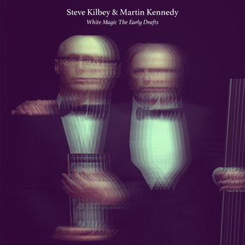 Steve Kilbey & Martin Kennedy - White Magic The Early Drafts Cover