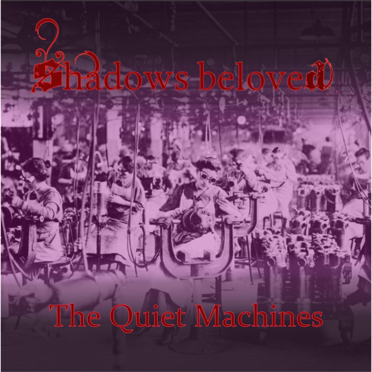 The Quiet Machines Shadows Beloved