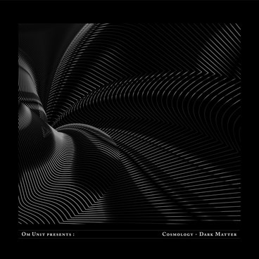Om Unit Presents: Cosmology - Dark Matter main photo