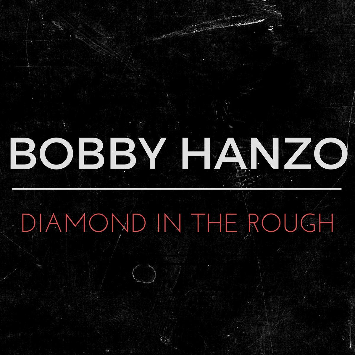 Diamond In The Rough | Bobby Hanzo