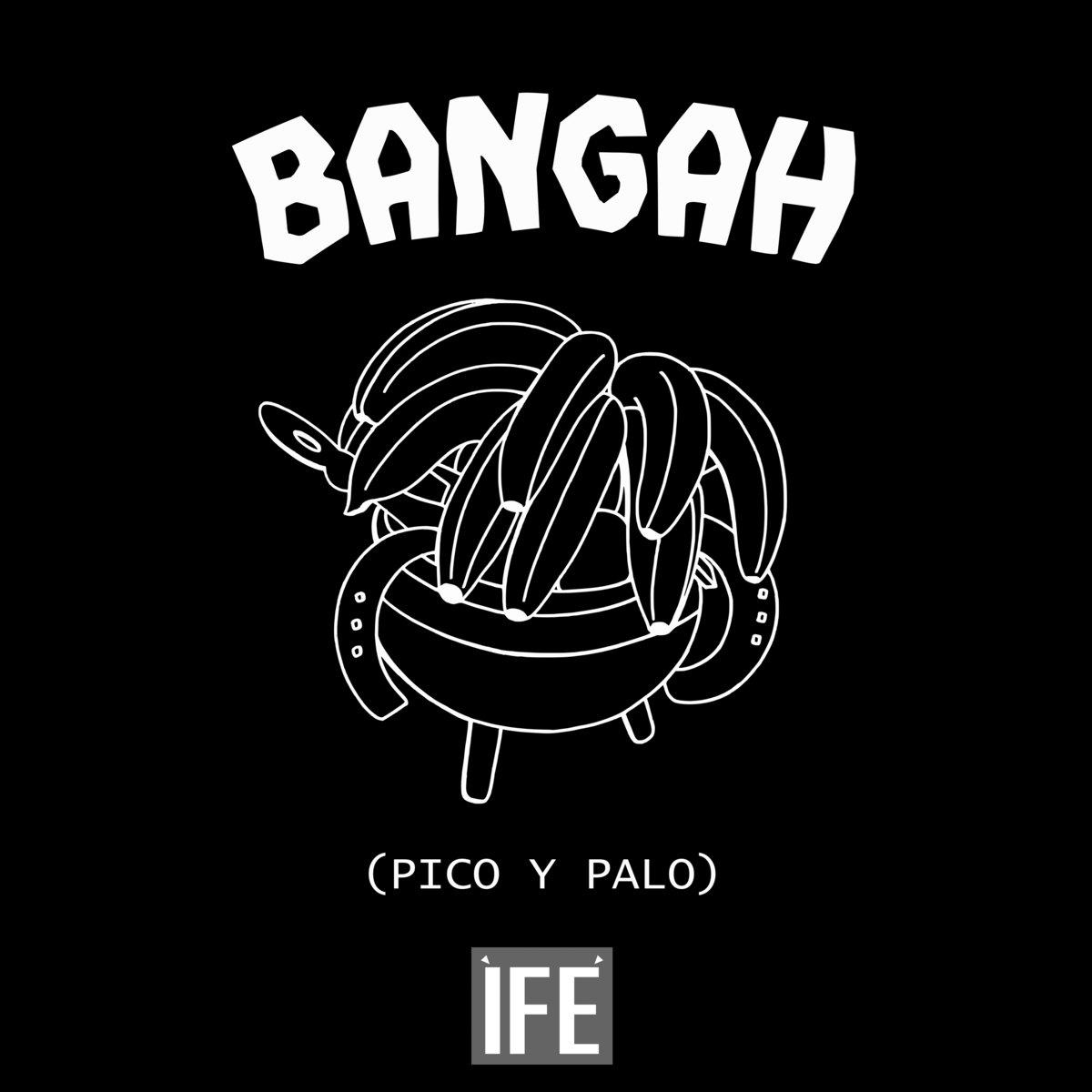 2  BANGAH (Pico y Palo | ÌFÉ