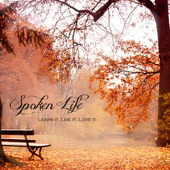 Learn it, Live it, Love it by Spoken Life