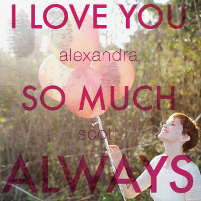 I Love You So Much Always Alexandra Scott