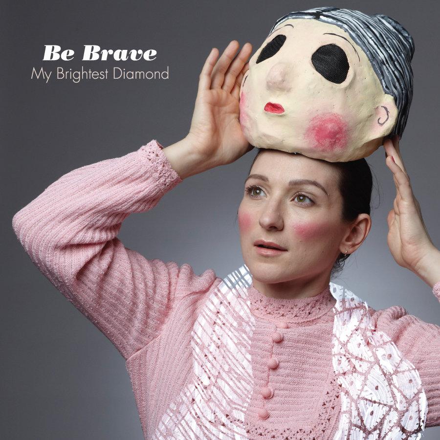 Be Brave | My Brightest Diamond