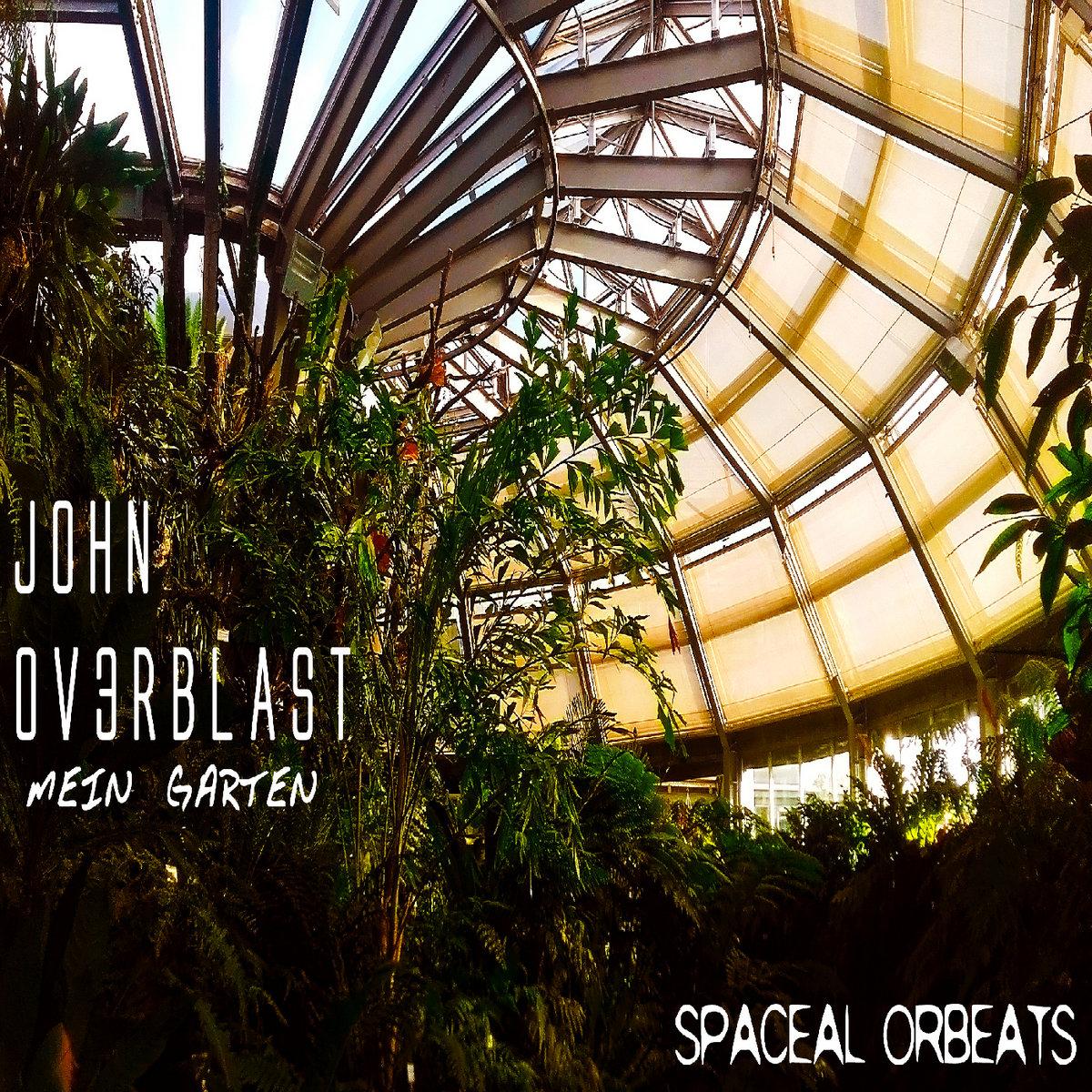 Mein garten  John Ov3rblast - Mein Garten | Spaceal Orbeats