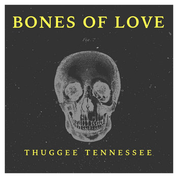Bones Of Love (ep) by Thuggee Tennessee