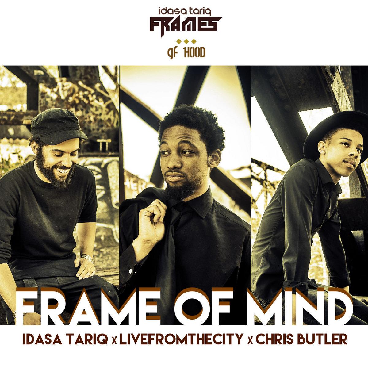 Frame of Mind ft. LiveFromTheCity & Chris Butler | Idasa Tariq