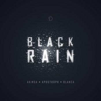 Black Rain EP, by Akinsa & Apostroph & Blanca