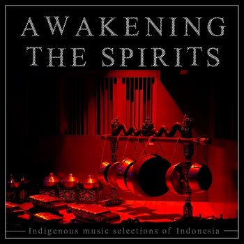 Awakening The Spirits: Indigenous Music Selections Of Indonesia by Jaro Sounder