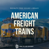 American Freight Trains Sound Library - Heavy, Powerful, Loud & Extreme Long cover art