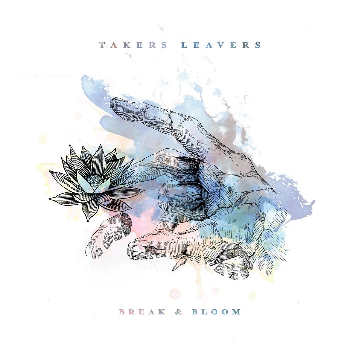 Break & Bloom | Takers Leavers