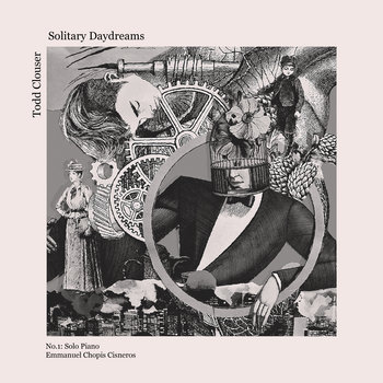 Solitary Daydreams No. 1 : Solo Piano by Emmanuel Chopis Cisneros, Todd Clouser