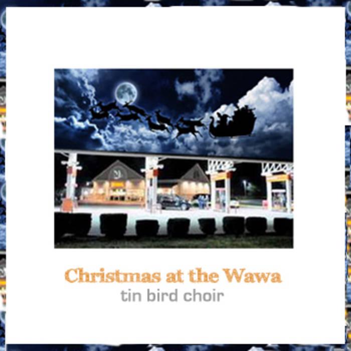 Christmas at the Wawa | Tin Bird Choir