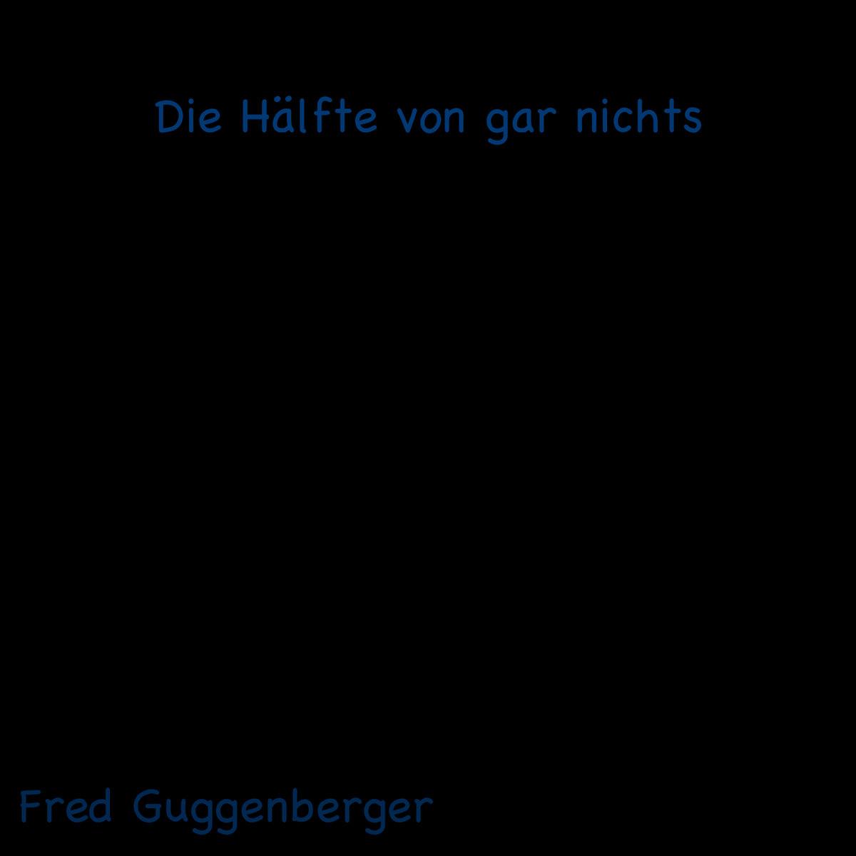 Die Hälfte von gar nichts by Fred Guggenberger